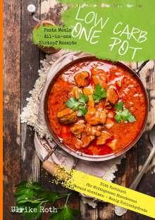 Ulrike Roth: Low Carb One Pot Pasta Meals All-in-one Eintopf Rezepte Diät Kochbuch für Mittagessen Abendessen Gesund abnehmen - Wenig Kohlenhydrate, Buch