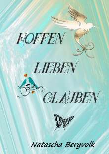 Natascha Bergvolk: Hoffen*** Lieben*** Glauben, Buch