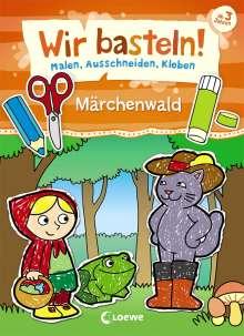 Wir basteln! - Malen, Ausschneiden, Kleben - Märchenwald, Buch