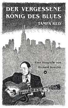 Richard Koechli: Der vergessene König des Blues - Tampa Red, Buch