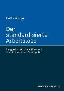 Bettina Wyer: Der standardisierte Arbeitslose. Langzeitarbeitslose Klienten in der aktivierenden Sozialpolitik, Buch
