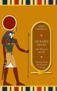 Anke Dietrich: Die Barke des Re - Der Wunsch des Re -, Buch