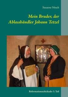 Susanne Nitsch: Mein Bruder, der Ablasshändler Johann Tetzel, Buch