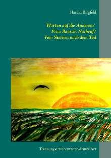 Harald Birgfeld: Warten auf die Anderen / Pina Bausch, Nachruf / Vom Sterben nach dem Tod, Buch