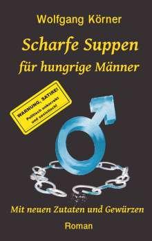 Wolfgang Körner: Scharfe Suppen für hungrige Männer, Buch