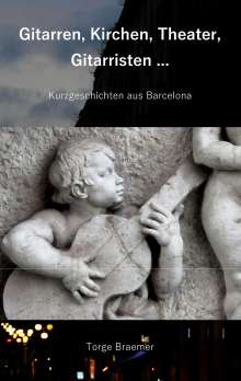 Torge Braemer: Gitarren, Kirchen, Theater, Gitarristen ..., Buch