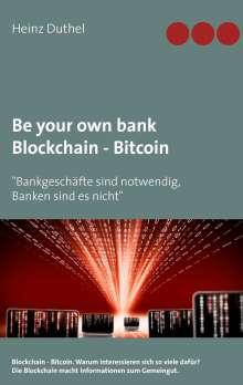 Heinz Duthel: Be your own bank - Blockchain - Bitcoin, Buch