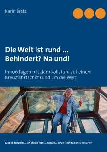 Karin Bretz: Die Welt ist rund ...  Behindert? Na und!, Buch