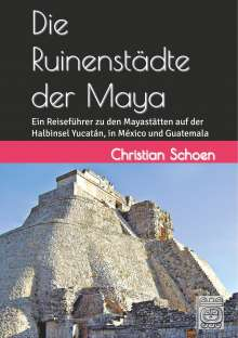 Christian Schoen: Die Ruinenstädte der Maya, Buch