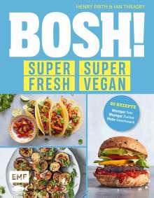 Henry Firth: BOSH! super fresh - super vegan. Weniger Fett, weniger Zucker, mehr Geschmack, Buch