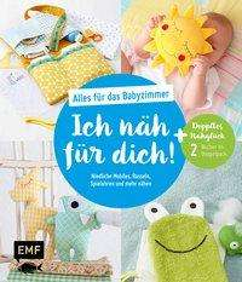 Lena Starke: Ich näh für dich! - Alles für das Babyzimmer: Niedliche Mobiles, Rasseln, Spieluhren und mehr nähen, Buch