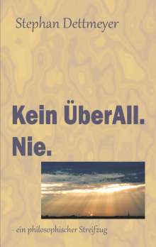 Stephan Dettmeyer: Kein ÜberAll. Nie., Buch