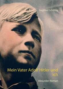 Siegfried Schilling: Mein Vater Adolf Hitler und ich, Buch