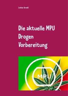 Lothar Arnold: Die aktuelle MPU Drogen Vorbereitung, Buch