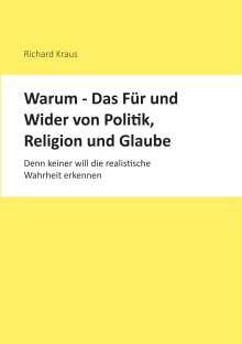 Richard Kraus: Warum - Das Für und Wider von Politik, Religion und Glaube, Buch