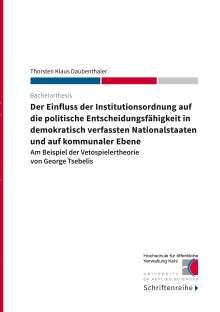 Thorsten Klaus Daubenthaler: Der Einfluss der Institutionsordnung auf die politische Entscheidungsfähigkeit in demokratisch verfassten Nationalstaaten und auf kommunaler Ebene, Buch