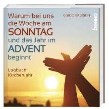 Guido Erbrich: Warum bei uns die Woche am Sonntag und das Jahr im Advent beginnt, Buch