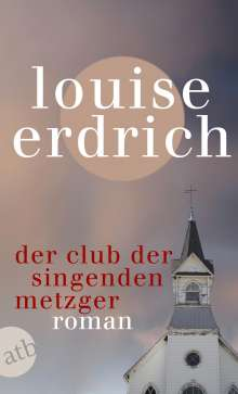 Louise Erdrich: Der Club der singenden Metzger, Buch