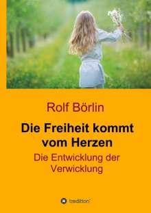 Rolf Börlin: Die Freiheit kommt vom Herzen, Buch