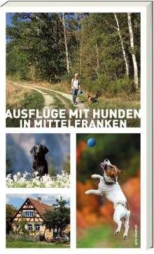 Sigrun Arenz: Ausflüge mit Hunden in Mittelfranken, Buch