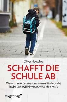 Oliver Hauschke: Schafft die Schule ab, Buch