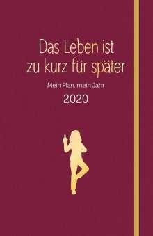 Alexandra Reinwarth: Das Leben ist zu kurz für später - Planer 2020, Diverse