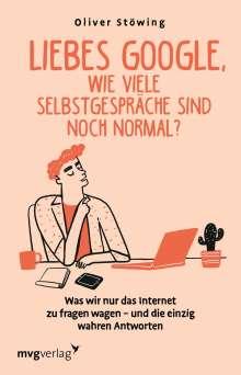Oliver Stöwing: Liebes Google, wie viele Selbstgespräche sind noch normal?, Buch