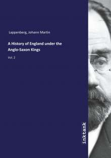 Johann Martin Lappenberg: A History of England under the Anglo-Saxon Kings, Buch