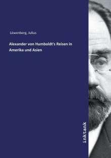 Julius Löwenberg: Alexander von Humboldt's Reisen in Amerika und Asien, Buch