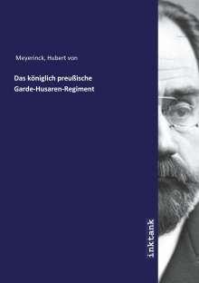 Hubert von Meyerinck: Das königlich preußische Garde-Husaren-Regiment, Buch