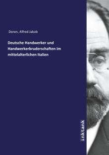 Alfred Jakob Doren: Deutsche Handwerker und Handwerkerbruderschaften im mittelalterlichen Italien, Buch
