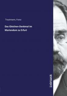 Franz Trautmann: Das Gleichen-Denkmal im Mariendom zu Erfurt, Buch
