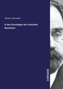 Alexander Mosler: In den Sturmtagen der russischen Revolution, Buch