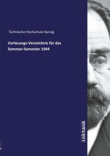 Technische Hochschule Danzig: Vorlesungs-Verzeichnis für das Sommer-Semester 1944, Buch