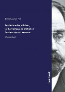 Julius Von Bohlen: Geschichte des adlichen, freiherrlichen und gräflichen Geschlechts von Krassow, Buch