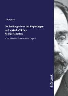 Anonymus: Die Stellungnahme der Regierungen und wirtschaftlichen Koerperschaften, Buch