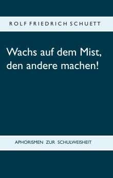 Rolf Friedrich Schuett: Wachs auf dem Mist, den andere machen!, Buch