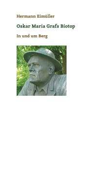 Hermann Eimüller: Oskar Maria Grafs Biotop, Buch