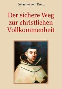 Johannes Vom Kreuz: Der sichere Weg zur christlichen Vollkommenheit, Buch
