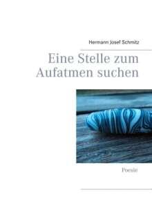 Hermann Josef Schmitz: Eine Stelle zum Aufatmen suchen, Buch