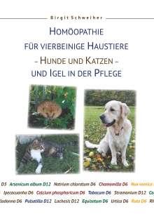 Birgit Schweiher: Homöopathie für Haustiere - Hunde und Katzen - und Igel in der Pflege, Buch