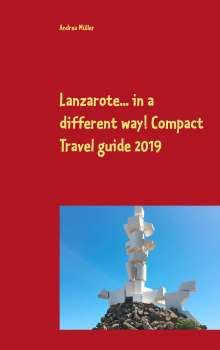 Andrea Müller: Lanzarote... in a different way! Compact Travel guide 2019, Buch