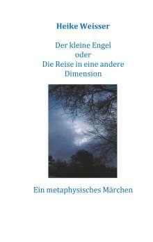 Heike Weisser: Der kleine Engel oder Die Reise in eine andere Dimension, Buch