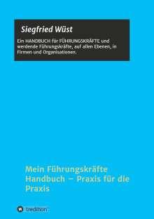 Siegfried Wüst: Mein Führungskräfte Handbuch - Praxis für die Praxis, Buch