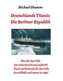 Michael Ghanem: Deutschlands Titanic: Die Berliner Republik, Buch