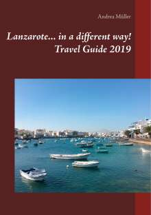 Andrea Müller: Lanzarote... in a different way! Travel Guide 2019, Buch