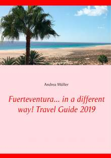 Andrea Müller: Fuerteventura... in a different way! Travel Guide 2019, Buch