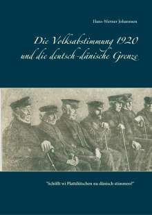 Hans-Werner Johannsen: Die Volksabstimmung 1920 und die deutsch-dänische Grenze, Buch