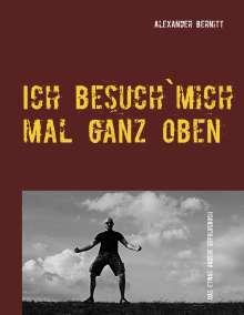 Alexander Bernitt: Ich besuch`mich mal ganz oben, Buch