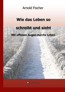 Arnold Fischer: Wie das Leben so schreibt und sieht, Buch